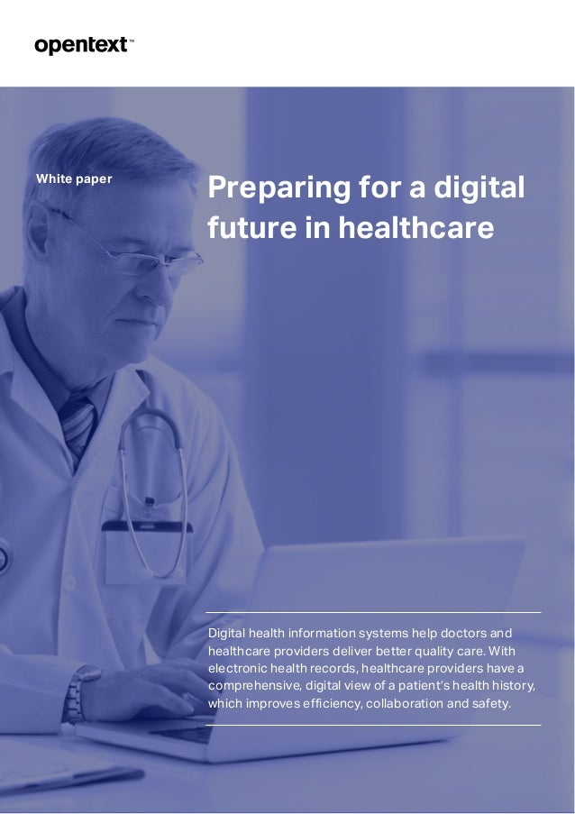 Preparing for a digital future in healthcare White paper Digital health information systems help doctors and healthcare pr...