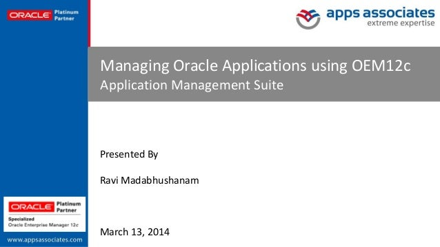 © Copyright 2014. Apps Associates LLC. 1 Managing Oracle Applications using OEM12c Application Management Suite March 13, ...