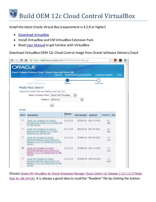 Build OEM 12c Cloud Control VirtualBox Install the latest Oracle Virtual Box (requirement is 4.2.8 or higher)  Download V...