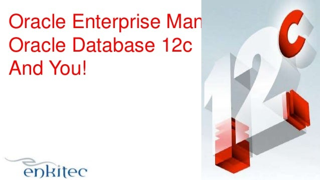Oracle Enterprise Manager 12c, Oracle Database 12c And You!