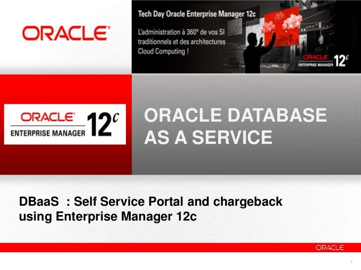 ORACLE DATABASE                   AS A SERVICEDBaaS : Self Service Portal and chargebackusing Enterprise Manager 12c      ...