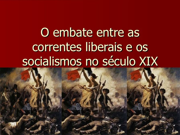 O embate entre as correntes liberais e os socialismos no século XIX