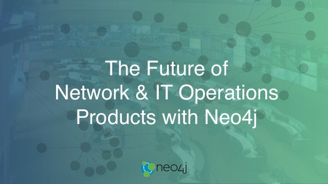 The Future of  Network & IT Operations  Products with Neo4j