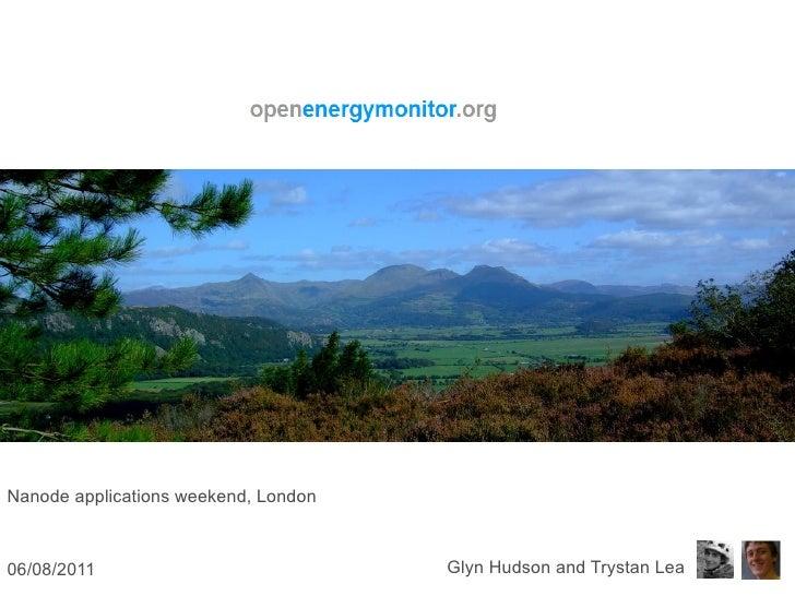 Nanode applications weekend, London06/08/2011                            Glyn Hudson and Trystan Lea