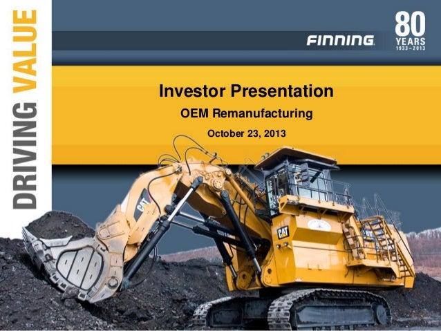 Investor Presentation OEM Remanufacturing October 23, 2013