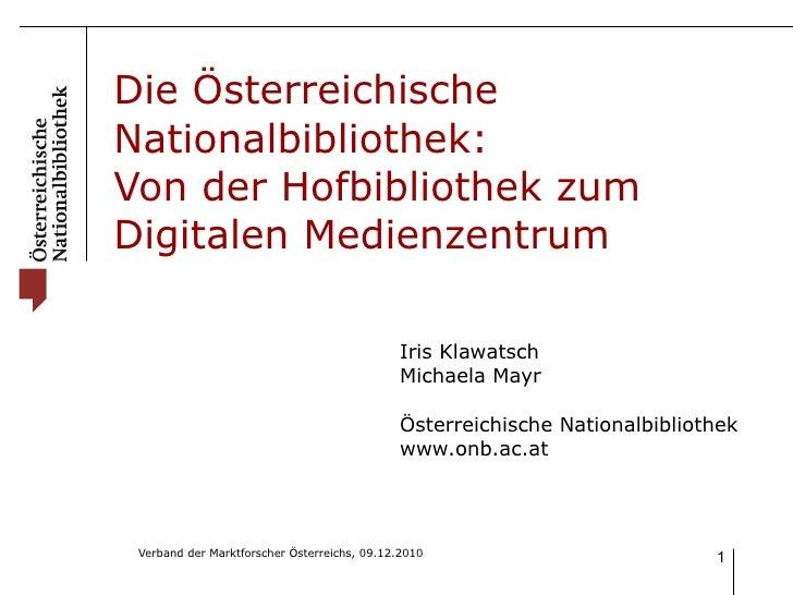 Die Österreichische Nationalbibliothek:  Von der Hofbibliothek zum Digitalen Medienzentrum Iris Klawatsch Michaela Mayr Ös...