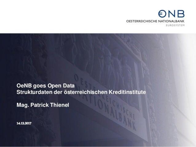 OeNB goes Open Data Strukturdaten der österreichischen Kreditinstitute Mag. Patrick Thienel 14.12.2017