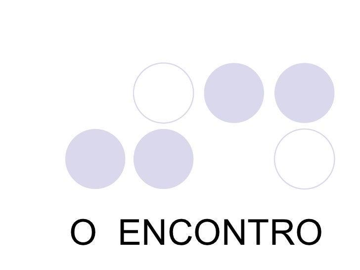 O  ENCONTRO