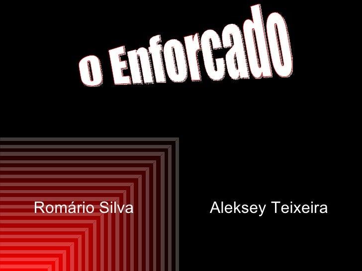 Romário Silva  Aleksey Teixeira O Enforcado 2009 - 2010