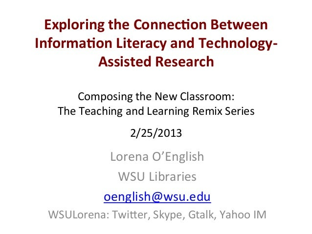Lorena'O'English' WSU'Libraries' oenglish@wsu.edu'' WSULorena:'Twi;er,'Skype,'Gtalk,'Yahoo'IM' Exploring*the*Connec0on*Bet...