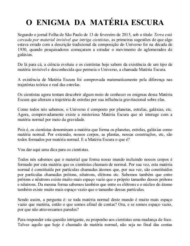 O ENIGMA DA MATÉRIA ESCURA Segundo o jornal Folha de São Paulo de 13 de fevereiro de 2015, sob o título Terra está cercada...