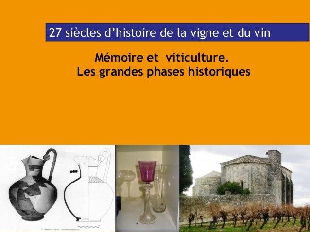 1 Mémoire et viticulture. Les grandes phases historiques 27 siècles d'histoire de la vigne et du vin