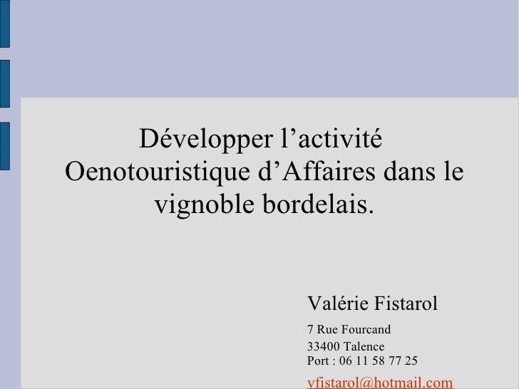 Développer l'activité  Oenotouristique d'Affaires dans le vignoble bordelais. Valérie Fistarol 7 Rue Fourcand 33400 Talenc...