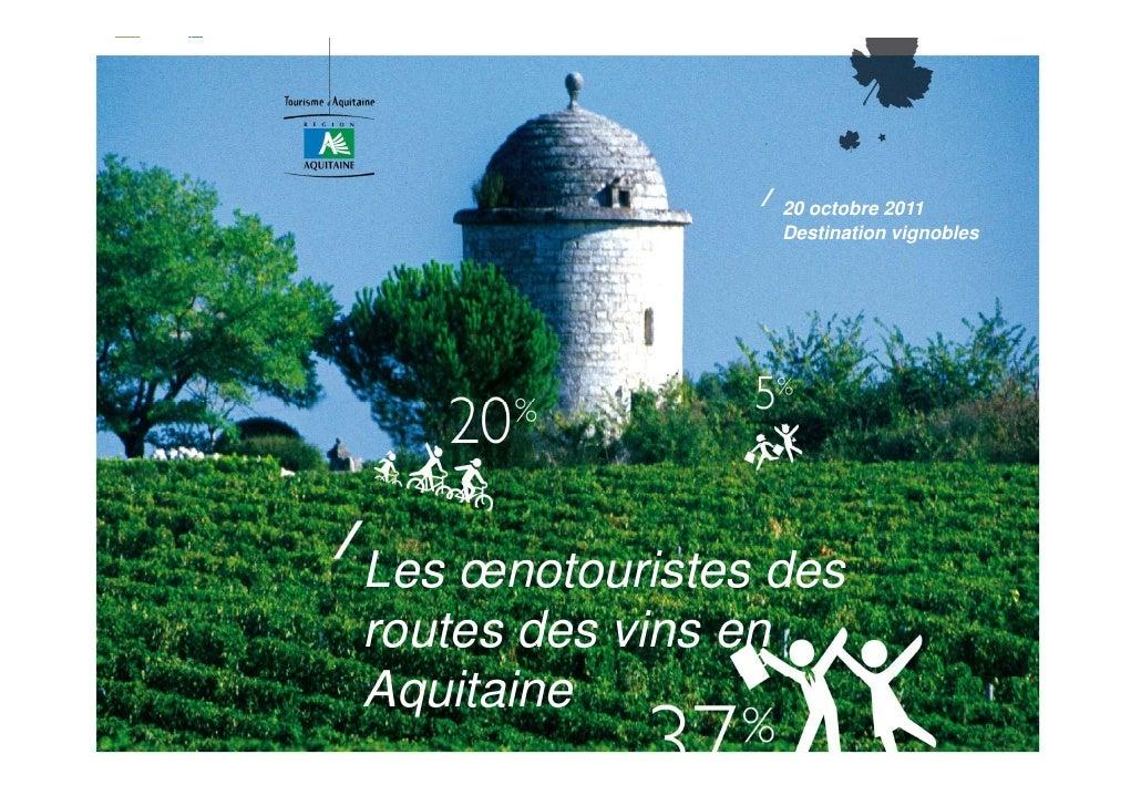 20 octobre 2011                 Destination vignoblesLes œnotouristes desroutes des vins enAquitaineA it i                ...