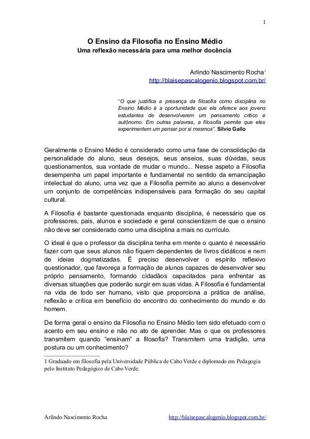 1  O Ensino da Filosofia no Ensino Médio Uma reflexão necessária para uma melhor docência Arlindo Nascimento Rocha1 http:/...