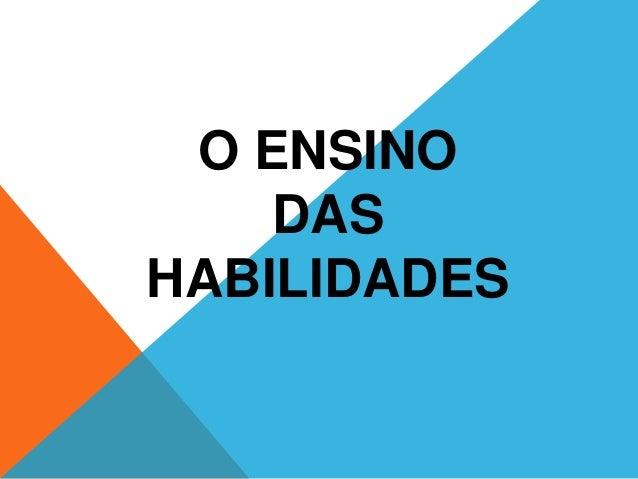 O ENSINO DAS HABILIDADES