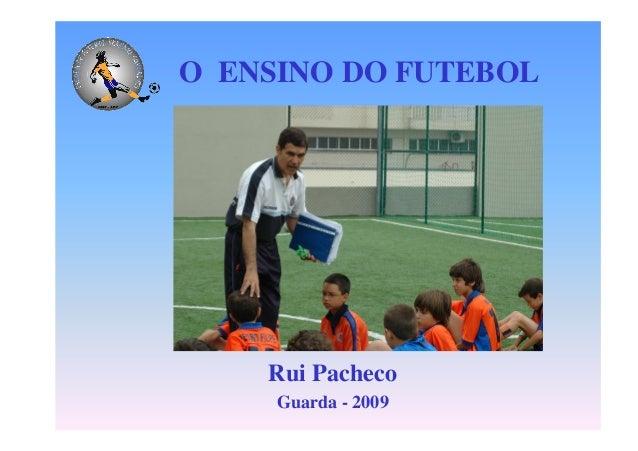 O ENSINO DO FUTEBOL  Rui Pacheco Guarda - 2009