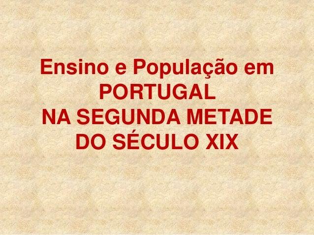 Ensino e População emPORTUGALNA SEGUNDA METADEDO SÉCULO XIX