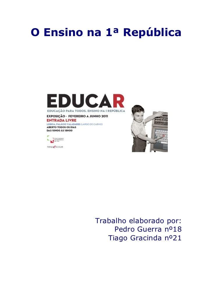 O Ensino na 1ª República          Trabalho elaborado por:               Pedro Guerra nº18             Tiago Gracinda nº21