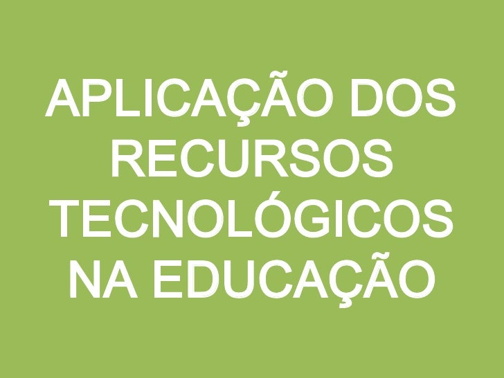 APLICAÇÃO DOS RECURSOS TECNOLÓGICOS NA EDUCAÇÃO<br />