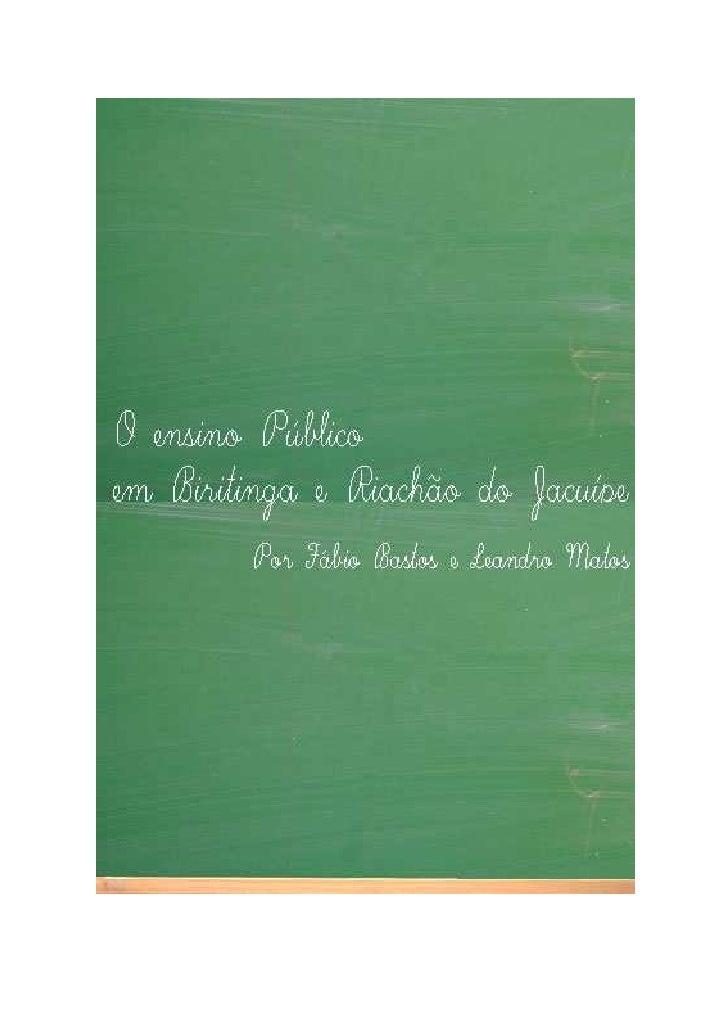 O ensino público em Biritinga e      Riachão do Jacuípe   Por: Fábio Bastos e Leandro Matos                 2010