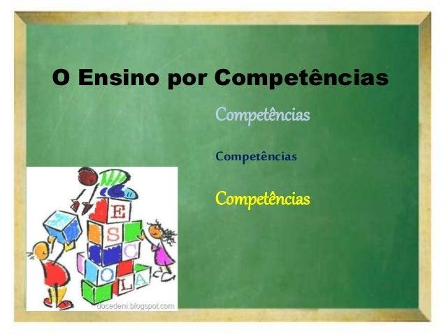 O Ensino por Competências Competências Competências Competências