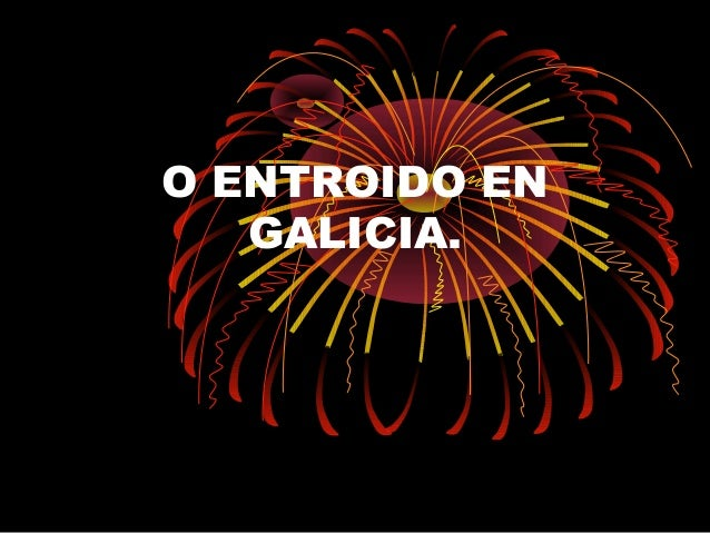 O ENTROIDO EN GALICIA.
