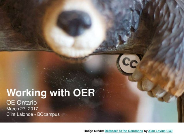 Image Credit: Defender of the Commons by Alan Levine CC0 Working with OER OE Ontario March 27, 2017 Clint Lalonde - BCcamp...