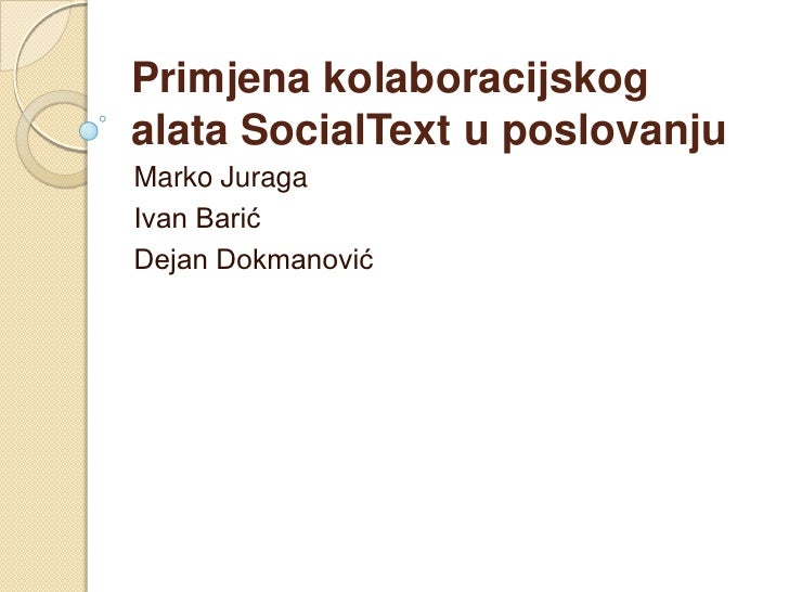 Primjena kolaboracijskogalata SocialText u poslovanjuMarko JuragaIvan BarićDejan Dokmanović