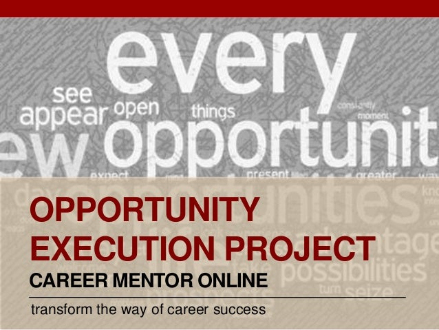 transform the way of career success OPPORTUNITY EXECUTION PROJECT CAREER MENTOR ONLINE