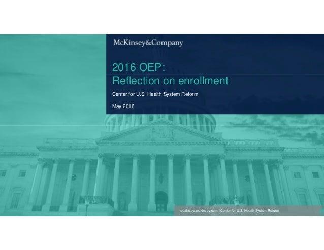healthcare.mckinsey.com | Center for U.S. Health System Reform 2016 OEP: Reflection on enrollment Center for U.S. Health S...