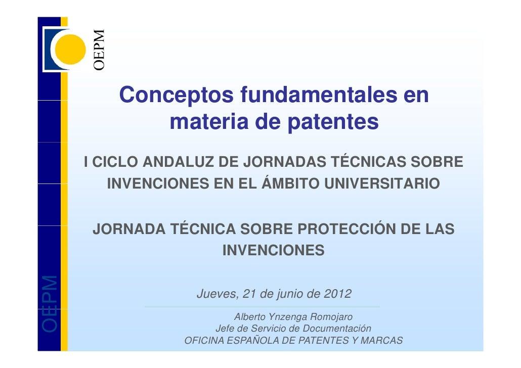 Conceptos fundamentales en              materia de patentes       I CICLO ANDALUZ DE JORNADAS TÉCNICAS SOBRE           INV...