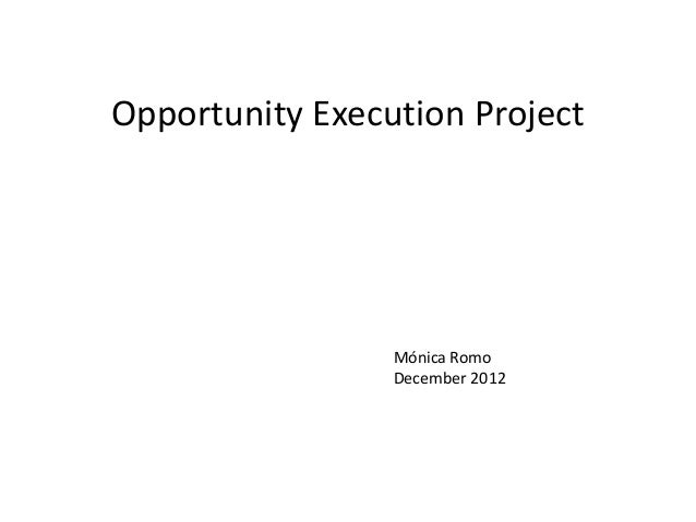 Opportunity Execution Project                 Mónica Romo                 December 2012