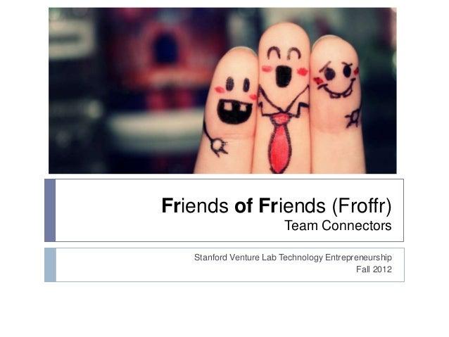 Friends of Friends (Froffr)                         Team Connectors   Stanford Venture Lab Technology Entrepreneurship    ...