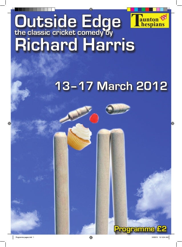 1 Outside Edgethe classic cricket comedy by Richard Harris 13–17 March 2012 Programme £2 Programme pages.indd 1 3/6/2012 1...