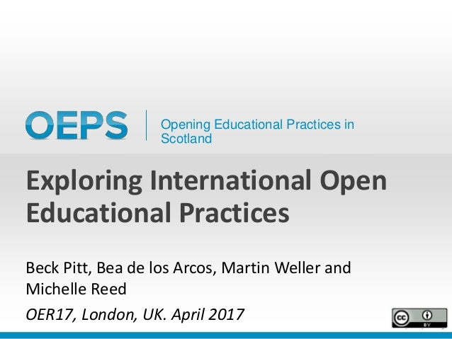 Opening Educational Practices in Scotland Exploring International Open Educational Practices Beck Pitt, Bea de los Arcos, ...
