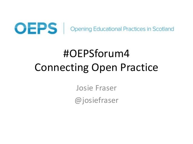 #OEPSforum4 Connecting Open Practice Josie Fraser @josiefraser