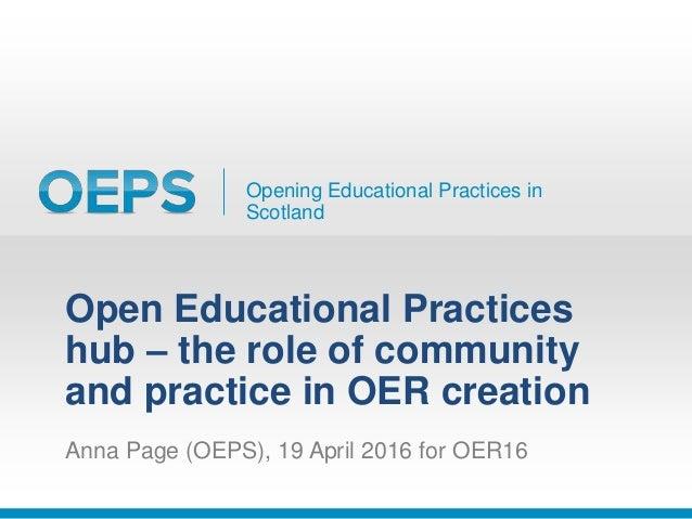 Opening Educational Practices in Scotland Open Educational Practices hub – the role of community and practice in OER creat...