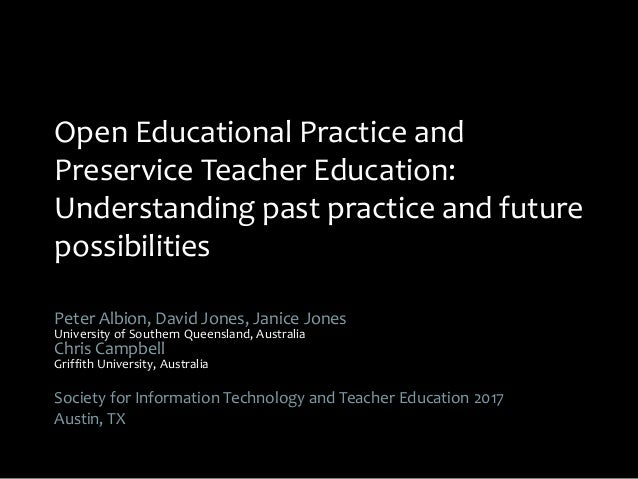 Open Educational Practice and Preservice Teacher Education: Understanding past practice and future possibilities Peter Alb...
