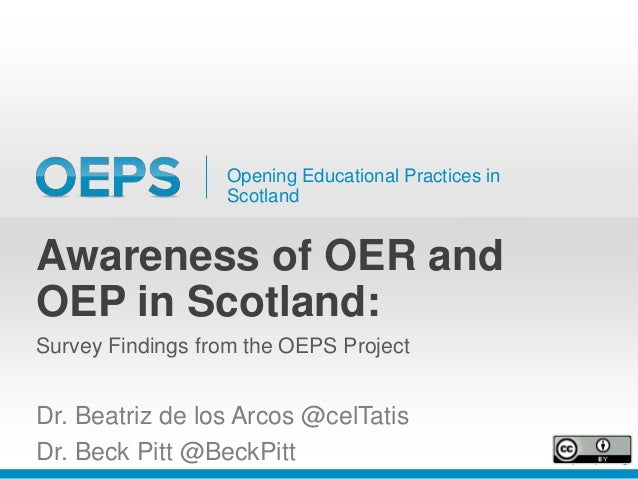 Opening Educational Practices in Scotland Awareness of OER and OEP in Scotland: Survey Findings from the OEPS Project Dr. ...