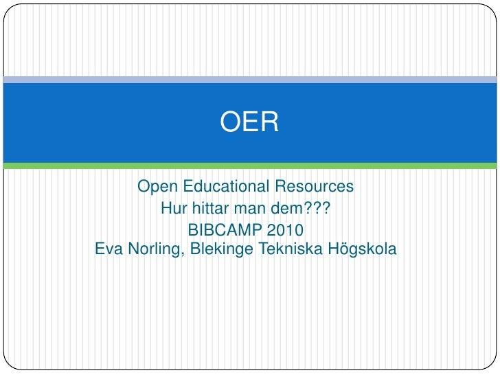 Open EducationalResources<br />Hur hittar man dem???<br />BIBCAMP 2010 Eva Norling, Blekinge Tekniska Högskola<br />OER<br />