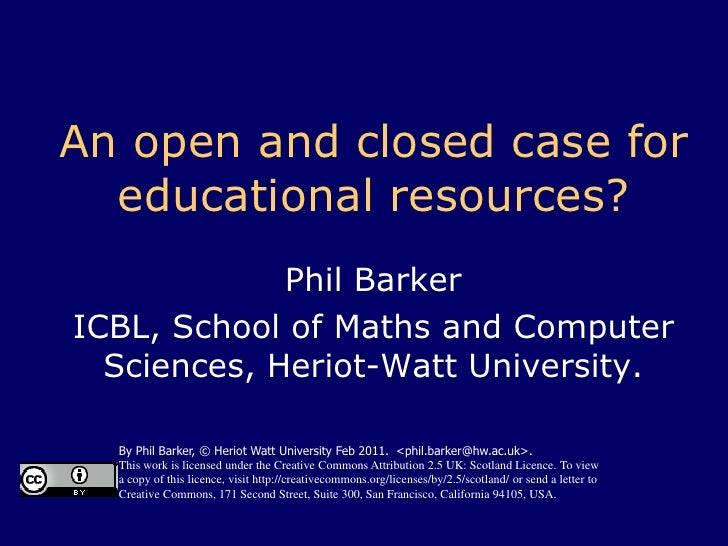 An open and closed case for educational resources?<br />Phil Barker<br />ICBL, School of Maths and Computer Sciences, Heri...