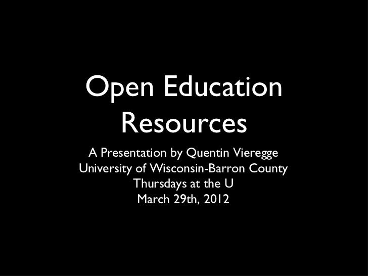 Open Education   Resources A Presentation by Quentin ViereggeUniversity of Wisconsin-Barron County          Thursdays at t...