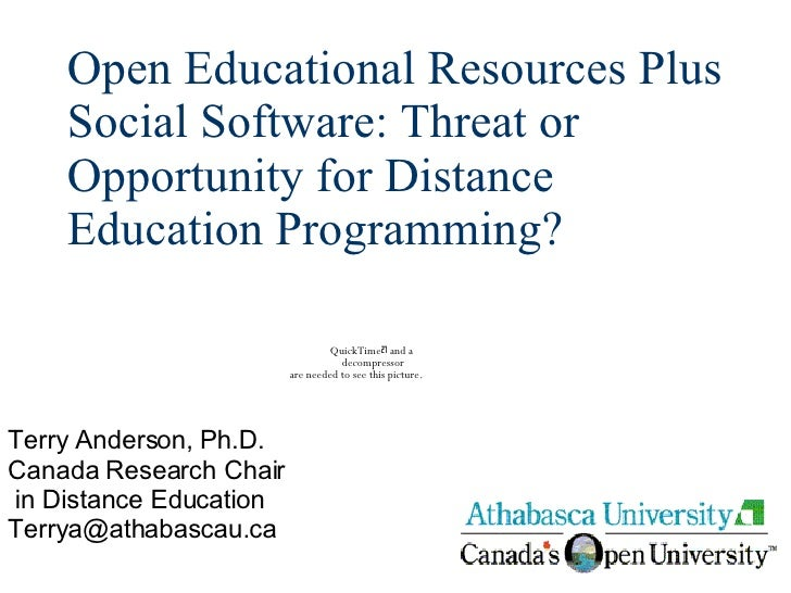 Open Educational Resources Plus Social Software: Threat or Opportunity for Distance Education Programming? Terry Anderson,...