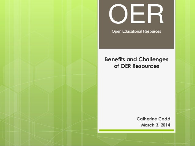 OER Open Educational Resources  Benefits and Challenges of OER Resources  Catherine Codd March 3, 2014