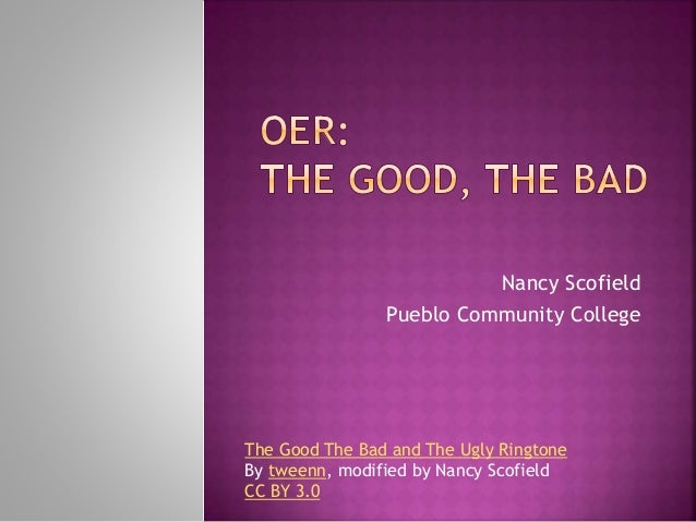 Nancy Scofield Pueblo Community College The Good The Bad and The Ugly Ringtone By tweenn, modified by Nancy Scofield CC BY...