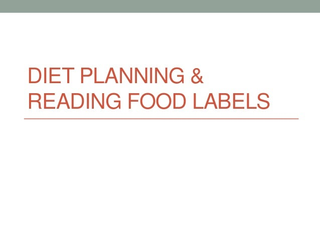 DIET PLANNING & READING FOOD LABELS