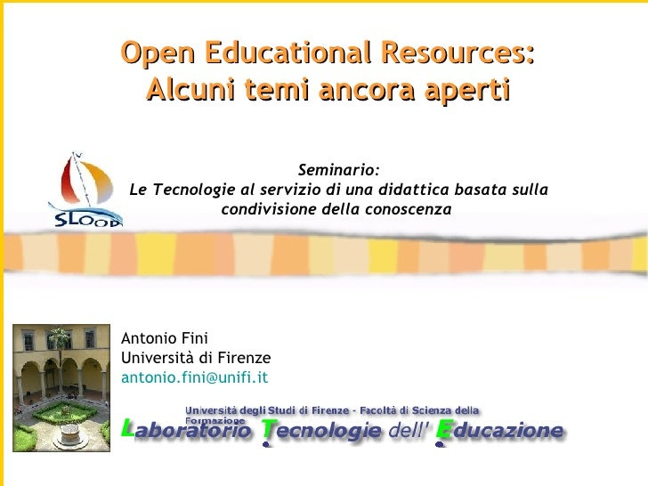Antonio Fini Università di Firenze [email_address]   Open Educational Resources: Alcuni temi ancora aperti Seminario: Le T...