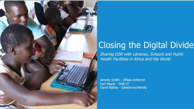 Closing the Digital Divide Sharing OER with Libraries, Schools and Public Health Facilities in Africa and the World Jeremy...