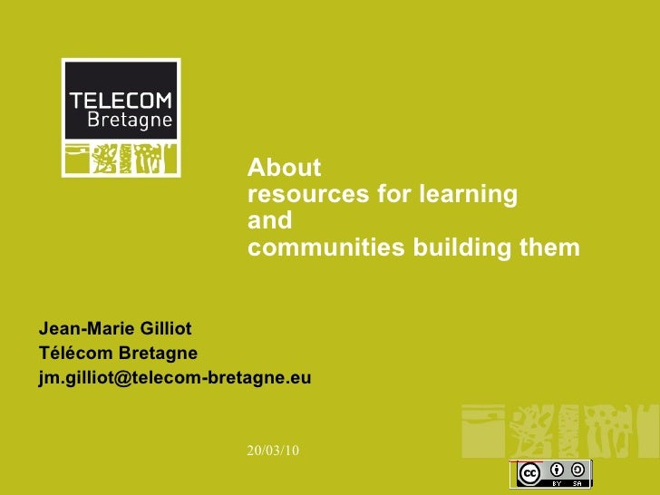 About  resources for learning  and  communities building them  Jean-Marie Gilliot Télécom Bretagne  [email_address]